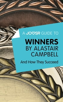 A Joosr Guide to... Winners by Alastair Campbell: And How They Succeed