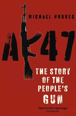 AK47: The Story of the People's Gun The Story of the People's Gun