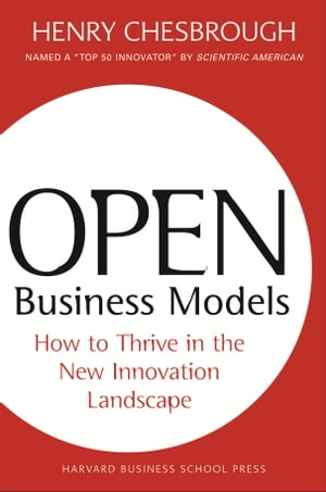 Open Business Models How To Thrive In The New Innovation Landscape
