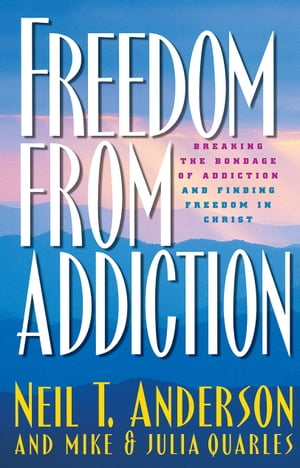 Freedom from Addiction Breaking the Bondage of Addiction and Finding Freedom in Christ