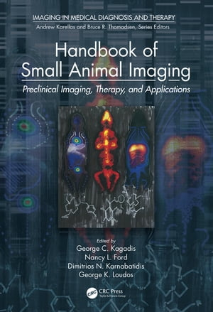 Handbook of Small Animal Imaging Preclinical Imaging,  Therapy,  and Applications