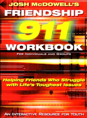 Friendship 911 Helping Friends Who Struggle with Life's Toughest Issues