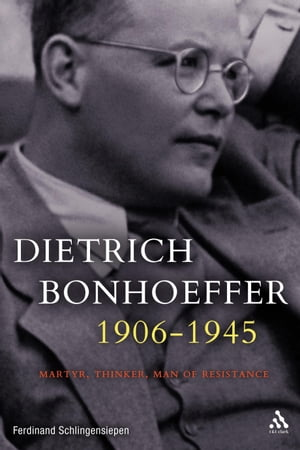 Dietrich Bonhoeffer 1906-1945 Martyr,  Thinker,  Man of Resistance