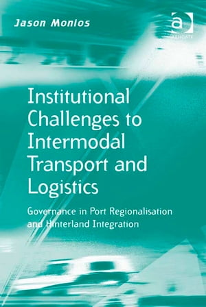 Institutional Challenges to Intermodal Transport and Logistics Governance in Port Regionalisation and Hinterland Integration