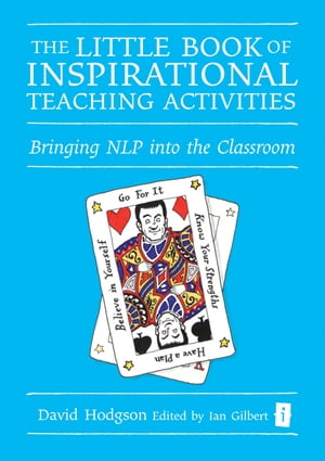 The Little Book of Inspirational Teaching Activities Bringing NLP into the classroom
