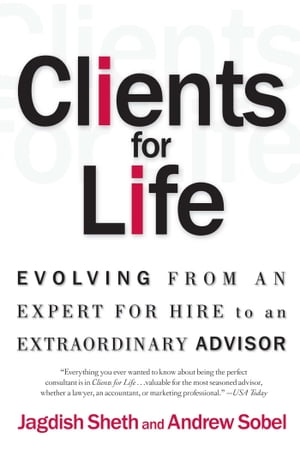 Clients for Life How Great Professionals Develop Breakthrough Relationships