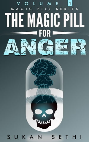 The Magic Pill for Anger : Anger Management. A Guide on How to Understand and Manage Anger to Achieve a Happy and Balanced Life Magic Pill Series,  #1