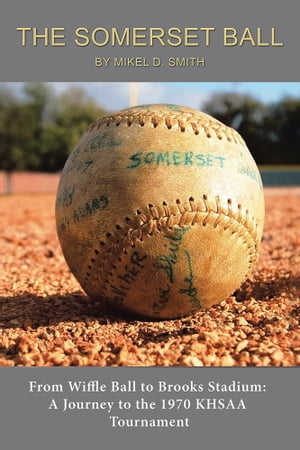 The Somerset Ball From Wiffle Ball to Brooks Stadium: A Journey to the 1970 KHSAA Tournament