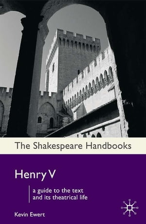 Henry V A Guide to the Text and its Theatrical Life
