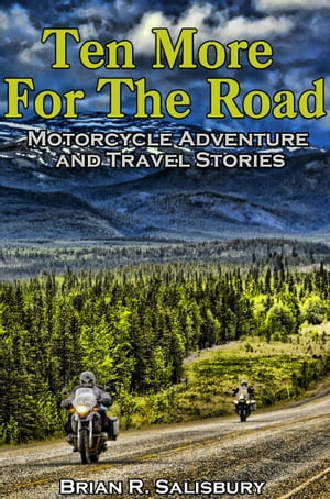 Ten More for the Road -- Motorcycle Adventure and Travel Stories Ten For The Road,  #3