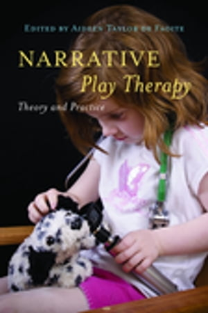 Narrative Play Therapy Theory and Practice