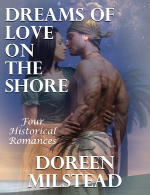 Dreams of Love On the Shore: Four Historical Romances