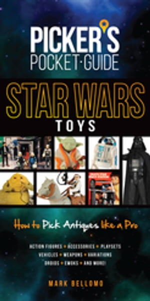 Picker's Pocket Guide - Star Wars Toys How to Pick Antiques Like A Pro