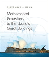 Hahn, Alexander J. - Mathematical Excursions to the World's Great Buildings