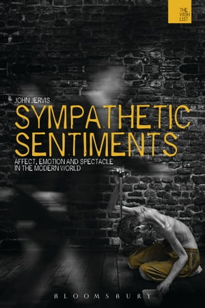 Sympathetic Sentiments Affect,  Emotion and Spectacle in the Modern World