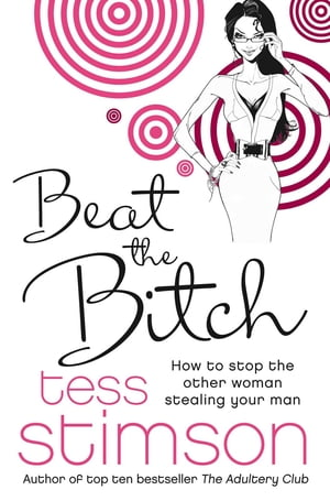 Beat the Bitch How to Stop the Other Woman Stealing Your Man