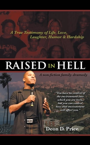 Raised in Hell A non-fiction family dramedy. You have no control of the environment into which you are born,  but you can control how that environment