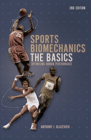 Sports Biomechanics The Basics: Optimising Human Performance