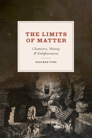 The Limits of Matter Chemistry,  Mining,  and Enlightenment