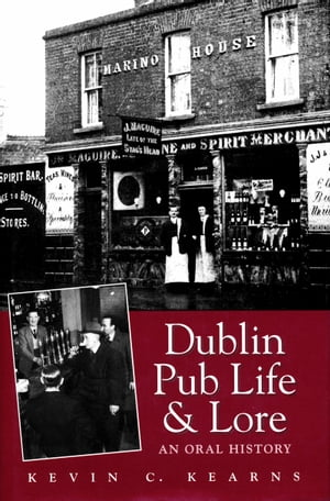 Dublin Pub Life and Lore   An Oral History of Dublin s Traditional Irish Pubs: The Recollections of