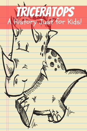 Triceratops: A History Just for Kids!