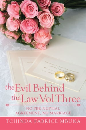 THE EVIL BEHIND THE LAW VOL THREE NO PRE-NUPTIAL AGREEMENT,  NO MARRIAGE