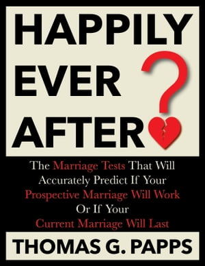 Happily Ever After? The Marriage Tests That Will Accurately Predict If Your Prospective Marriage Will Work Or If Your Current Marriage Will Last