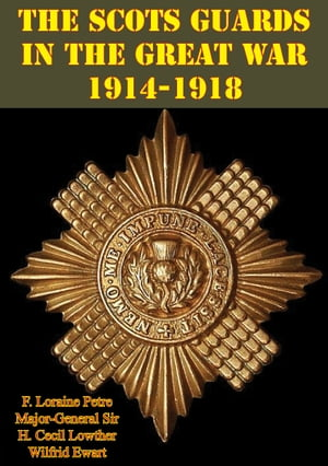 The Scots Guards in the Great War 1914-1918 [Illustrated Edition]