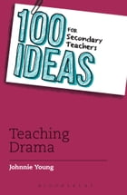 100 Ideas for Secondary Teachers: Teaching Drama Cover Image
