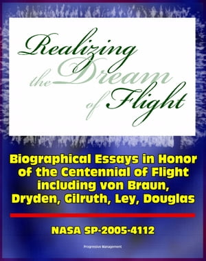 Realizing the Dream of Flight: Biographical Essays in Honor of the Centennial of Flight,  1903-2003 - Wernher von Braun,  Robert Gilruth,  Willy Ley,  Hug