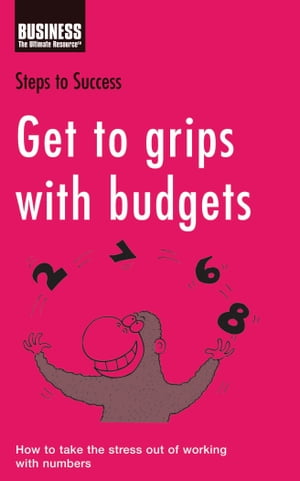 Get to Grips with Budgets How to Take the Stress Out of Working with Numbers
