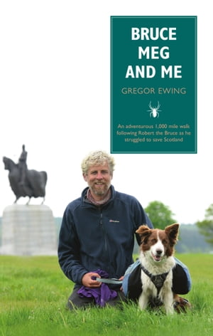 Bruce,  Meg and Me An adventurous 1, 000 mile walk following Robert the Bruce as he struggled to save Scotland