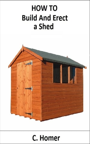 How to build and erect a shed