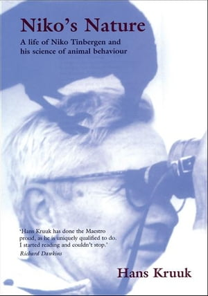 Niko's Nature The Life of Niko Tinbergen and his Science of Animal Behaviour