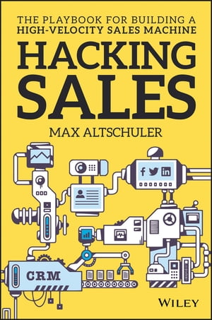 Hacking Sales The Playbook for Building a High-Velocity Sales Machine