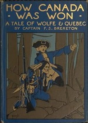 How Canada Was Won A Tale of Wolfe & Quebec