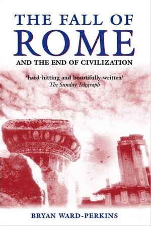The Fall of Rome:And the End of Civilization And the End of Civilization