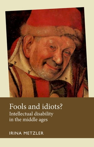 Fools and idiots? Intellectual disability in the Middle Ages
