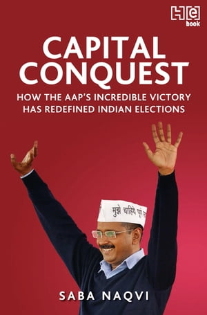Capital Conquest How the AAP's Incredible Victory Has Redefined Indian Elections