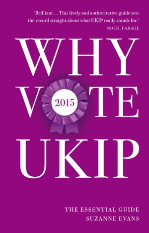 Why Vote UKIP 2015 The Essential Guide
