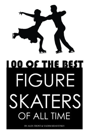 100 of the Best Figure Skaters of All Time