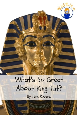 What's So Great About King Tut? A Biography of Tutankhamun Just for Kids!