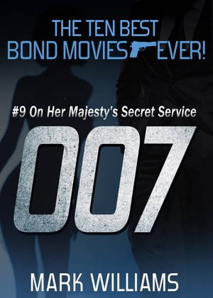 The Ten Best Bond Movies Ever! #9 On Her Majesty s Secret Service