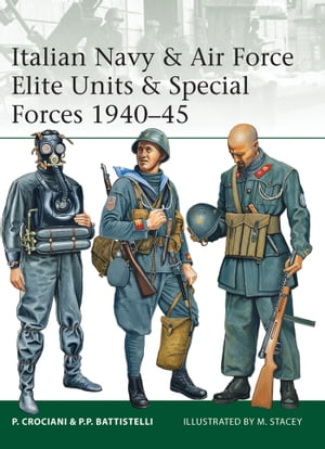 Italian Navy & Air Force Elite Units & Special Forces 1940?45