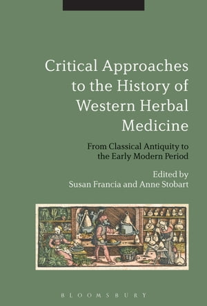 Critical Approaches to the History of Western Herbal Medicine From Classical Antiquity to the Early Modern Period