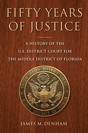 Fifty Years of Justice A History of the U.S. District Court for the Middle District of Florida