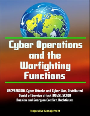 Cyber Operations and the Warfighting Functions - USCYBERCOM,  Cyber Attacks and Cyber War,  Distributed Denial of Service attack (DDoS),  SCADA,  Russian