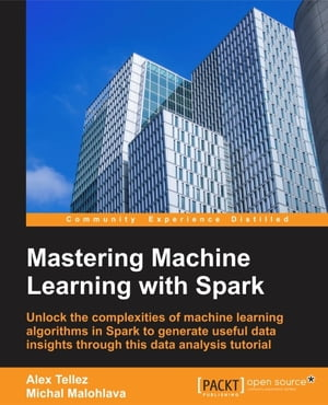 Mastering Machine Learning with Spark