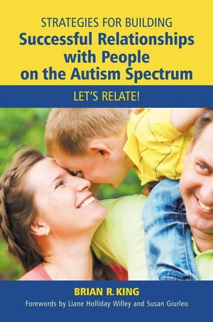 Strategies for Building Successful Relationships with People on the Autism Spectrum Let's Relate!
