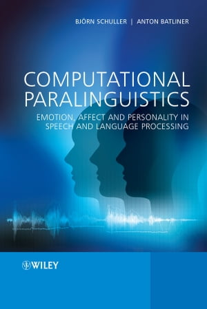 Computational Paralinguistics Emotion,  Affect and Personality in Speech and Language Processing